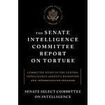 The Senate Intelligence Committee Report on Torture《酷刑-参议院情报委员会报告》美参议院情报委员会本周发布之关于CIA(中央情报局)用刑报告 针对被羁押恐怖分子进行的水刑、蹲马步、静脉注射等多种审讯手段